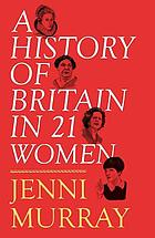 A History of Britain in 21 Women.