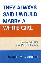They always said I would marry a white girl : coming to grips with race in America
