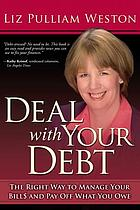 Deal with your debt : the right way to manage your bills and pay off what you owe