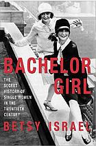 Bachelor girl : the secret history of single women in the twentieth century