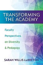 Transforming the academy : faculty perspectives on diversity and pedagogy