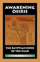 Awakening Osiris : a new translation of the Egyptian Book of the dead