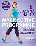 Joanna Hall's walkactive programme : the simple yet revolutionary way to transform your body, for life