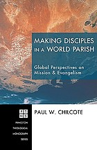 Making disciples in a world parish : global perspectives on mission & evangelism