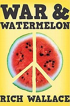 War & watermelon