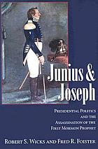 Junius and Joseph : presidential politics and the assassination of the first Mormon prophet