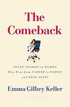 The comeback : seven stories of women who went from career to family and back again
