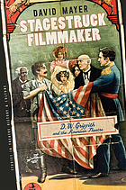 Stagestruck filmmaker : D.W. Griffith & the American theatre
