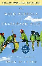 The wild parrots of Telegraph Hill : a love story ... with wings