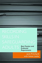 Recording skills in safeguarding adults : best practice and evidential requirements
