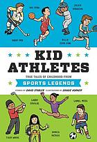 Kid athletes : true tales of childhood from sports legends