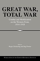 Great War, total war : combat and mobilization on the Western Front, 1914-1918