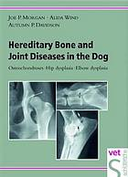 Hereditary bone and joint diseases in the dog : osteochondroses, hip dysplasia, elbow dysplasia