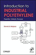 Introduction to industrial polyethylene : properties, catalysts, processes