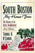 South Boston, my home town : the history of an ethnic neighborhood