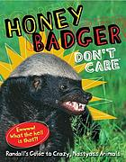 Honey badger don't care : Randall's guide to crazy, nastyass animals