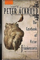 The casebook of Victor Frankenstein : a novel