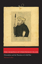 The makings of Indonesian Islam : orientalism and the narration of a Sufi past