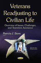 Veterans readjusting to civilian life : overview of issues, challenges, and transition assistance