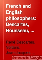 French and English philosophers: Descartes, Rousseau, Voltaire, Hobbes : with introductions, notes and illustrations.