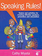 Speaking rules! : games and activities for creating effective speakers, presenters and storytellers