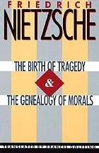 The birth of tragedy ; and, the genealogy of morals