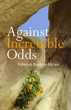 Against incredible odds : life of a 20th Century Iranian Bahá'í family
