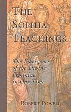 The Sophia teachings : the emergence of the divine feminine in our time