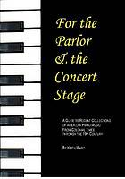 For the parlor and the concert stage : a guide to recent collections of American piano music from the classic and romantic eras
