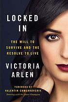Locked in : the will to survive and the resolve to live