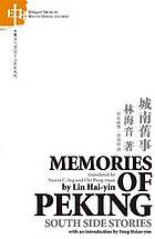 Cheng nan jiu shi / Memories of Peking : south side stories / original Chinese text by Lin Hai-yin ; translated by Nancy C. Ing and Chi Pang-yuan.