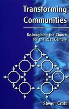 Transforming communities : re-imagining the church for the 21st century