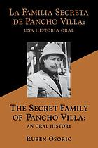 The secret family of Pancho Villa : an oral history = La familia secreta de Pancho Villa : una historia oral