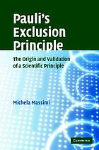 Pauli's exclusion principle : the origin and validation of a scientific principle
