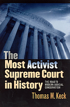 The most activist supreme court in history : the road to modern judicial conservatism