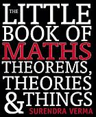 The little book of maths : theorems, theories & things