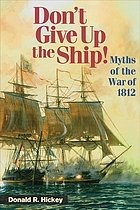 Don't give up the ship! : myths of the War of 1812