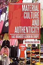 Material culture and authenticity : fake branded fashion in Europe