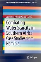 Combating water scarcity in Southern Africa : case studies from Namibia