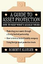 A guide to asset protection : how to keep what's legally yours