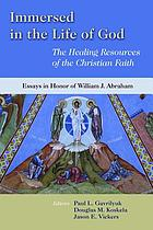 Immersed in the life of God : the healing resources of the Christian faith : essays in honor of William J. Abraham