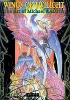 Wings of twilight : the art of Michael Kaluta.
