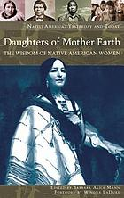 Daughters of mother earth : the wisdom of Native American women
