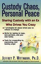 Custody chaos, personal peace : sharing custody with an ex who's drives you crazy