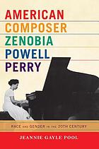 American composer Zenobia Powell Perry : race and gender in the 20th century
