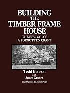 Building the timber frame house : the revival of a forgotten craft