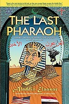 The last pharaoh : Mubarak and the uncertain future of Egypt in the Obama age