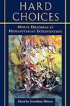 Hard choices : moral dilemmas in humanitarian intervention