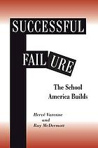 Successful failure : the school America builds