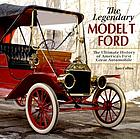 The legendary Model T Ford : the ultimate history of America's first great automobile